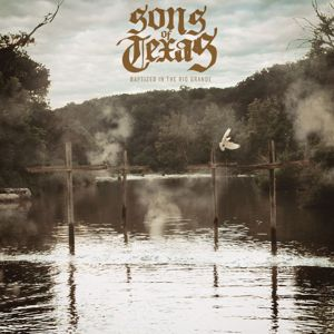 Sons Of Texas: Baptized In The Rio Grande