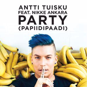 Antti Tuisku: Party (papiidipaadi) [feat. Nikke Ankara]