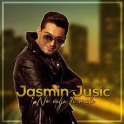 Jasmin Jusic: Ne valja ti mala