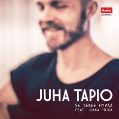 Juha Tapio, Jukka Poika: Se Tekee Hyvää