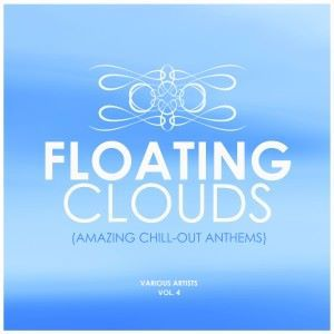 Various Artists: Floating Clouds (Amazing Chill out Anthems), Vol. 4