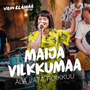 Maija Vilkkumaa: Älä jätä roikkuu (Vain elämää kausi 10)