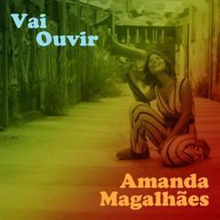 Amanda Magalhães: Vai ouvir