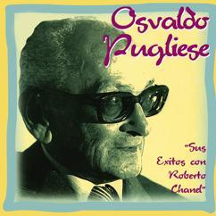 Osvaldo Pugliese, Roberto Chanel: Sus Éxitos Con Roberto Chanel