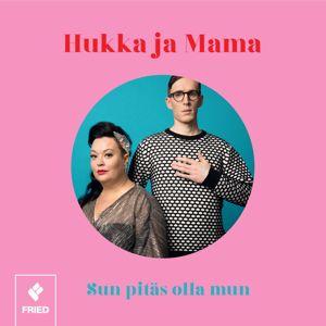 Hukka ja Mama: Sun pitäs olla mun