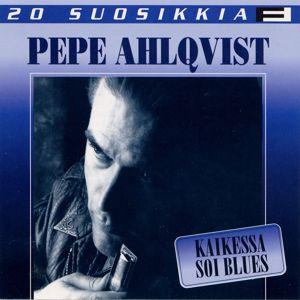 Pepe Ahlqvist: 20 Suosikkia / Kaikessa soi blues