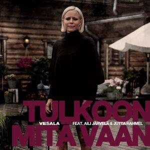 Vesala: Tulkoon mitä vaan (feat. Aili Järvelä ja Jutta Rahmel) [Vain elämää kausi 10]