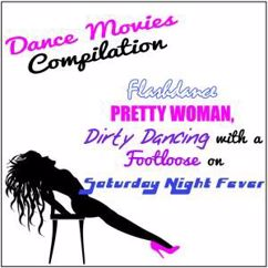 Various Artists: Dance Movies Compilation: Flashdance Pretty Woman, Dirty Dancing with a Footloose on Saturday Night Fever