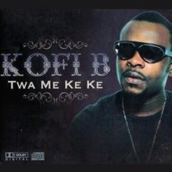 Kofi B: Twa Me Ke Ke