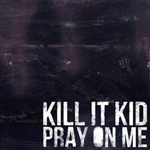 Kill It Kid: Pray On Me