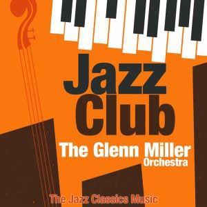 The Glenn Miller Orchestra: Jazz Club
