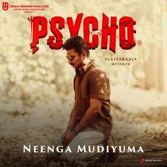 "Ilaiyaraaja: Neenga Mudiyuma (From ""Psycho (Tamil)"")"