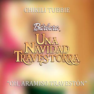 """Chikili Tubbie: Oh, Aramiso travestón(de """"Bárbara™ en una Navidad travestorra"""")"""