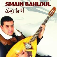 Smain Bahloul: Ah Ya Zamane
