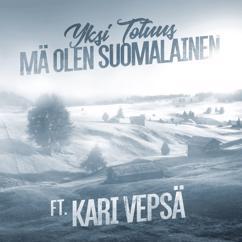 Yksi Totuus feat. Kari Vepsä: Mä olen suomalainen
