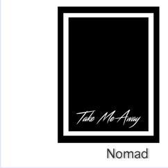 nomad: Take Me Away