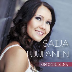 Saija Tuupanen: On onni siinä