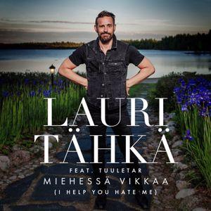 Lauri Tähkä, Tuuletar: Miehessä vikkaa (I Help You Hate Me) (feat. Tuuletar) [Vain elämää kausi 10]