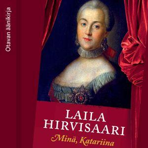 Laila Hirvisaari: Minä, Katariina
