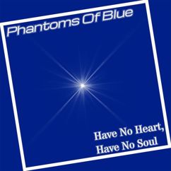Phantoms Of Blue: Have no Heart, Have no Soul