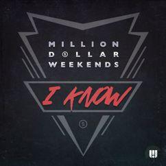 Million Dollar Weekends: I Know