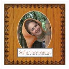 Sofia Vicoveanca: Asta-I joc din Bucovina