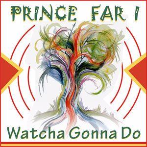 Prince Far i: Watcha Gonna Do