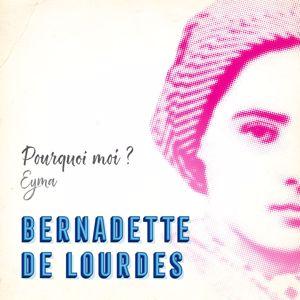 Bernadette de Lourdes: Pourquoi moi ? (Eyma)