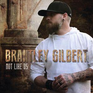 Brantley Gilbert: Not Like Us