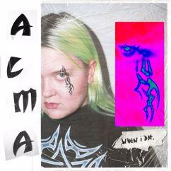 ALMA: When I Die