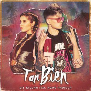 Lit Killah: Tan Bien (feat. Agus Padilla)
