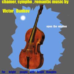 Victor Bunkov: Open the Window. For Bright People with Bright Thoughts(Romantic Music Chamer Sympho)