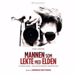 Andreas Mattsson: Stieg Larsson - Mannen som lekte med elden