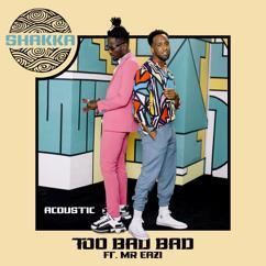 Shakka: Too Bad Bad (Acoustic)