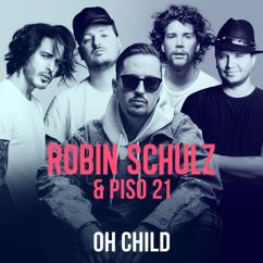Robin Schulz, Piso 21: Oh Child