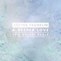 Aretha Franklin: A Deeper Love (Sam Halabi Radio Remix)
