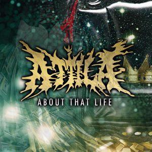 Attila: About That Life