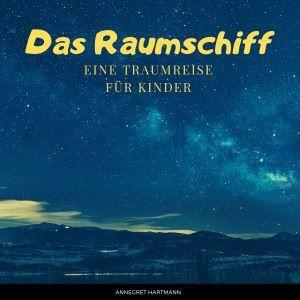 Annegret Hartmann: Das Raumschiff (Eine Traumreise für Kinder), Vol. 2