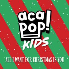 Acapop! KIDS: All I Want for Christmas is You