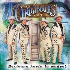 Los Originales De San Juan: Mexicano Hasta La Madre