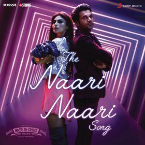 "Sachin-Jigar: The Naari Naari Song (From ""Made in China"")"