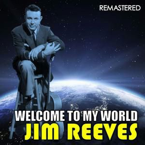 Jim Reeves: Welcome to My World (Remastered)