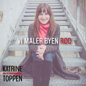 Katrine På Toppen: Vi Maler Byen Rød