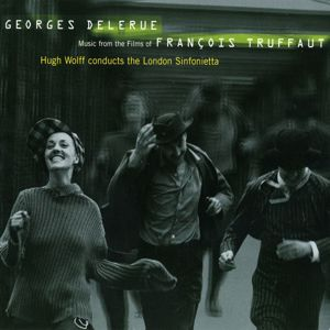 London Sinfonietta/Hugh Wolff: Georges Delerue: Music from the Films of Francois Truffaut