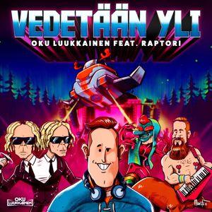 DJ Oku Luukkainen: Vedetään yli (feat. Raptori)