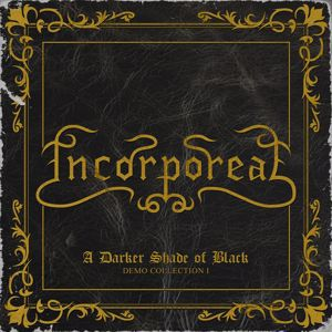 Incorporeal: A Darker Shade of Black: Demo Collection I