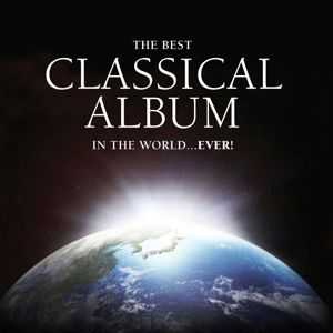Various Artists: The Best Classical Album in the World...Ever!