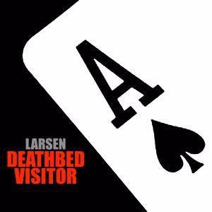 LARSEN: Deathbed Visitor