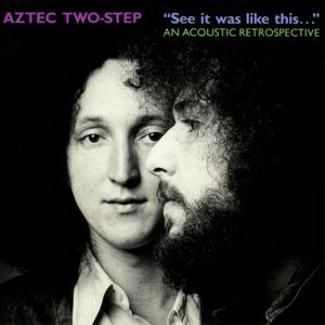 "Aztec Two-Step: ""See It Was Like This..."" An Acoustic Retrospective"