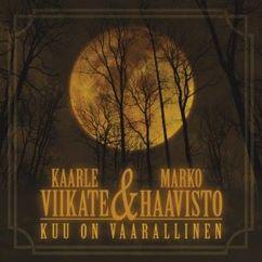 Kaarle Viikate & Marko Haavisto: Kuu on vaarallinen